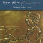 Photo: Couverture du livre de Gilbert Boulanger intitulé Elzéar Lefebvre dit Boulanger 1847-1933 – Capitaine au long cours.